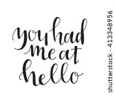 you had me at hello hand drawn... | Shutterstock .eps vector #413348956