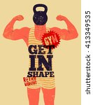 get in shape. typographic gym... | Shutterstock .eps vector #413349535