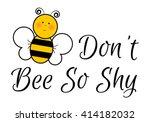 don't bee so shy   vector... | Shutterstock .eps vector #414182032