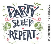 party sleep repeat. hand drawn...   Shutterstock .eps vector #414306022