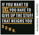 it you want to fly give up... | Shutterstock .eps vector #414829492