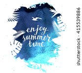 enjoy summer time background... | Shutterstock .eps vector #415539886