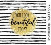 you look beautiful today.... | Shutterstock .eps vector #415557772
