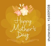 lettering happy mothers day.... | Shutterstock .eps vector #416009338