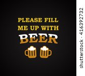 please fill me up with beer  ... | Shutterstock .eps vector #416392732
