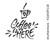 coffee is here  lettering and... | Shutterstock .eps vector #416439118