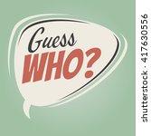 guess who retro speech bubble | Shutterstock .eps vector #417630556