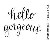 the phrase 'hello gorgeous' on... | Shutterstock .eps vector #418115716