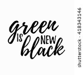 Green Is New Black Lettering...