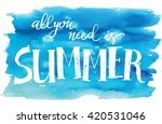 all you need is summer  hand... | Shutterstock .eps vector #420531046