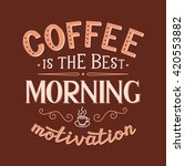 coffee is the best morning... | Shutterstock . vector #420553882