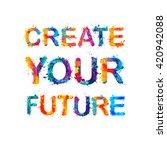 create your future. vector...   Shutterstock .eps vector #420942088