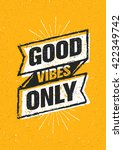 good vibes only inspiring... | Shutterstock .eps vector #422349742