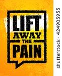lift away the pain. sport gym... | Shutterstock .eps vector #424905955
