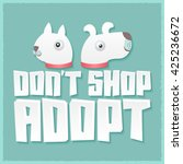 don't shop adopt   vector... | Shutterstock .eps vector #425236672