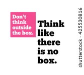 Don't Think Outside The Box....