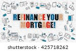 refinance your mortgage concept.... | Shutterstock . vector #425718262