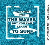 you can't stop the waves but... | Shutterstock .eps vector #425888632