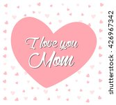 i love you mom lettering card... | Shutterstock .eps vector #426967342