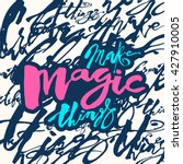 make magic things  hand... | Shutterstock .eps vector #427910005