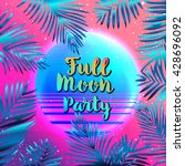 full moon party background ... | Shutterstock .eps vector #428696092