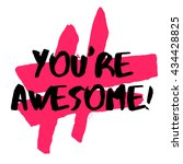 you're awesome   brush... | Shutterstock .eps vector #434428825
