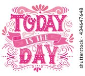 today is the day. motivational... | Shutterstock .eps vector #434647648
