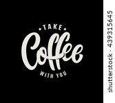 take coffee with you lettering... | Shutterstock .eps vector #439315645