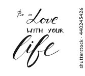 Be In Love With Your Life....