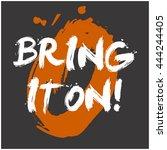 bring it on   brush lettering...   Shutterstock .eps vector #444244405
