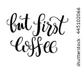 but first coffee black hand... | Shutterstock .eps vector #445102066