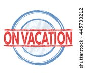 on vacation grunge rubber stamp ... | Shutterstock .eps vector #445733212