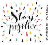 stay positive. hand written... | Shutterstock .eps vector #447553612