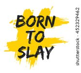 born to slay  brush lettering... | Shutterstock .eps vector #452329462