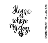 home is where your dog is. hand ... | Shutterstock .eps vector #452689528