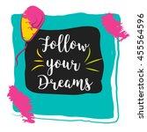 follow your dreams...   Shutterstock .eps vector #455564596