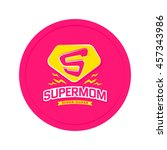 super mom emblem. super hero... | Shutterstock .eps vector #457343986