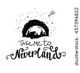 take me to neverland lettering. ...   Shutterstock .eps vector #457396822