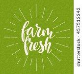 farm fresh calligraphy. hand... | Shutterstock .eps vector #457513342