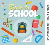 go back to school. school bag.... | Shutterstock .eps vector #457517806