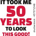 it took me 50 years to look... | Shutterstock .eps vector #457571548
