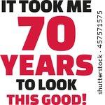 it took me 70 years to look... | Shutterstock .eps vector #457571575