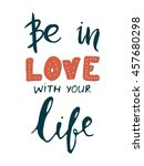 be in love with your life.... | Shutterstock .eps vector #457680298
