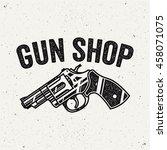 gun shop logo. revolver sign....   Shutterstock .eps vector #458071075