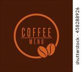 coffee menu logo  beans round... | Shutterstock .eps vector #458288926