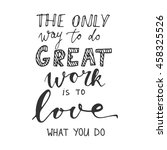 the only way to do great work... | Shutterstock .eps vector #458325526