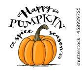 happy pumpkin spice season... | Shutterstock .eps vector #458929735