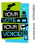 your vote your voice   flat... | Shutterstock .eps vector #459024802