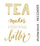 tea makes everything better.... | Shutterstock .eps vector #461126005