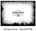 halftone grunge frame  ... | Shutterstock .eps vector #461399758